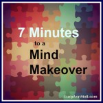 7 Minutes to a Mind Makeover!