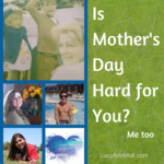 Is Mother's Day Hard for You? Me Too.