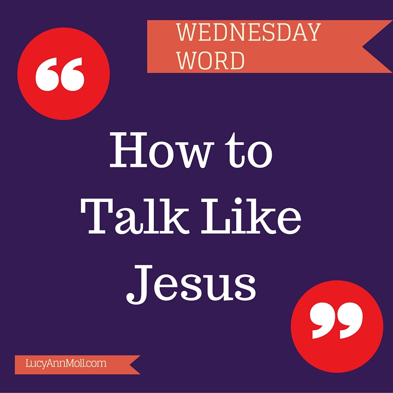 how to talk like Jesus